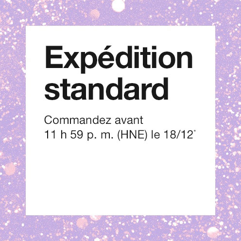 Livraison standard. Commandez avant 3 h p.m. HNE le 12/19*